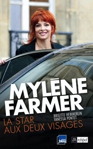 Brigitte Hemmerlin et Vanessa Pontet - Mylène Farmer, la star aux deux visages.