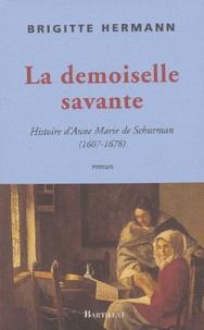 Brigitte Hermann - La demoiselle savante - Histoire d'Anne Marie de Schurman (1607-1678).