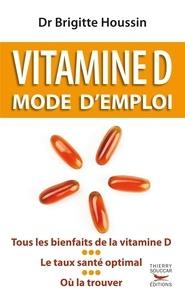 Brigitte Houssin - Vitamine D - Mode d'emploi.