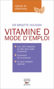 Vitamine D- Mode d'emploi - Brigitte Houssin |