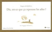 Brigitte Jacques - Dis, est-ce que ça repousse les ailes ? - Un voyage intérieur....