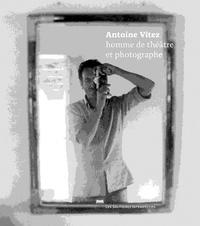 Brigitte Joinnault - Antoine Vitez, homme de théâtre et photographe.