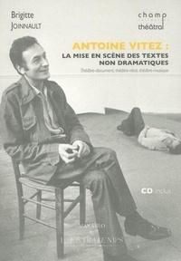 Brigitte Joinnault - Antoine Vitez, la mise en scène des textes non dramatiques - Théâtre-document, théâtre-récit, théâtre-musique. 1 CD audio