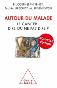 Brigitte Joseph-Jeanneney et Jeanne-Marie Bréchot - Autour du malade - Le cancer : dire ou ne pas dire ?.