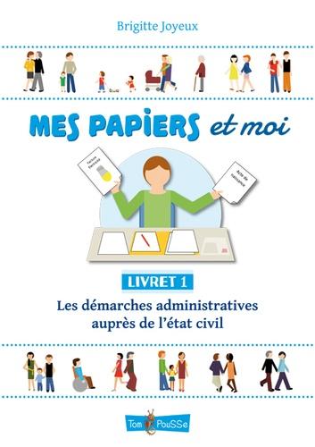 Brigitte Joyeux - Mes papiers et moi - Livret 1, Les démarches administratives auprès de l'état civil.