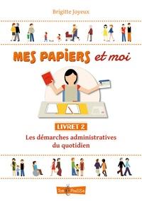 Mes papiers et moi- Livret 2, Les démarches administratives du quotidien - Brigitte Joyeux pdf epub