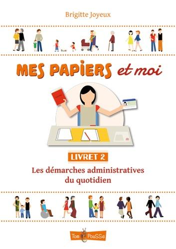 Brigitte Joyeux - Mes papiers et moi - Livret 2, Les démarches administratives du quotidien.