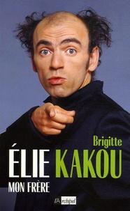 Brigitte Kakou - Elie, mon frère.