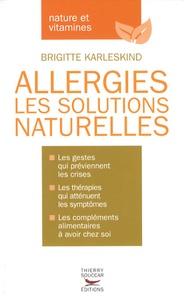 Brigitte Karleskind - Allergies - Les solutions naturelles.