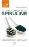 Brigitte Karleskind - Le guide complet de la spiruline.