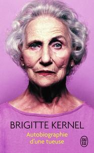 Brigitte Kernel - Autobiographie d'une tueuse.