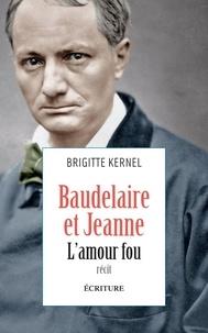 Brigitte Kernel - Baudelaire et Jeanne - L'amour fou.