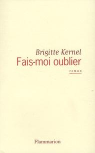 Brigitte Kernel - Fais-moi oublier.