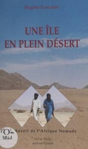 Brigitte Kowalski - Une île en plein désert - Ou Le réveil de l'Afrique nomade.