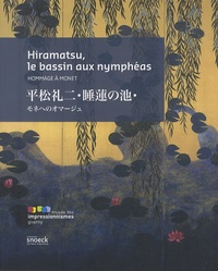 Brigitte Koyama-Richard - Hiramatsu, le bassin aux nymphéas - Hommage à Monet. Edition bilingue français-japonais.