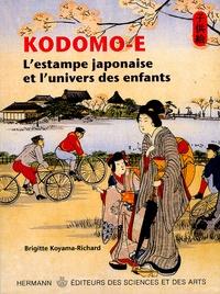 Brigitte Koyama-Richard - Kodomo-e - L'estampe japonaise et l'univers des enfants.