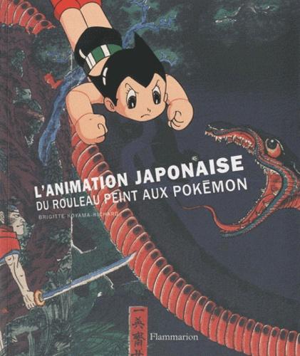 Brigitte Koyama-Richard - L'animation japonaise, du rouleau peint aux Pokémon.
