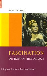 Brigitte Krulic - Fascination du roman historique - Intrigues, héros et femmes fatales.