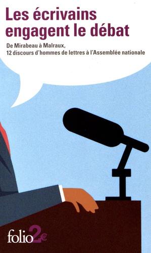 Les écrivains engagent le débat. De Mirabeau à Malraux, 12 discours d'hommes de lettres à l'Assemblée nationale