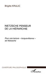 """Brigitte Krulic - Nietzsche penseur de la hiérarchie. - Pour une lecture """" tocquevillienne """" de Nietzsche."""