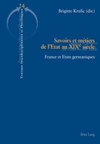 Brigitte Krulic - Savoirs et métiers de l'Etat au XIXe siècle - France et Etats germaniques.
