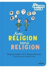 Brigitte Labbé et Pierre-François Dupont-Beurier - Avec religion, sans religion.