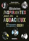 Brigitte Labbé - Histoires inspirantes pour les audacieux - 21 biographies pour apprendre à oser !.
