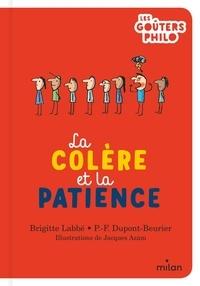 Brigitte Labbé et Pierre-François Dupont-Beurier - La colère et la patience.