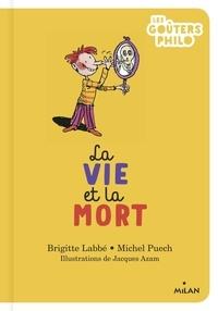 Brigitte Labbé et Michel Puech - La vie et la mort.