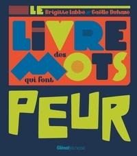 Brigitte Labbé et Gaëlle Duhazé - Le livre des mots qui font peur.