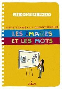 Brigitte Labbé et Pierre-François Dupont-Beurier - Les images et les mots.