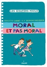 Brigitte Labbé et Pierre-François Dupont-Beurier - Moral et pas moral.