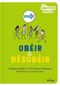 Brigitte Labbé et Pierre-François Dupont-Beurier - Obéir et désobéir.