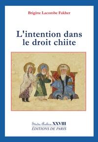 Brigitte Lacombe Fakher - L'intention dans le droit chiite.