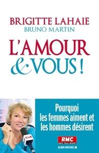 Brigitte Lahaie et Bruno Martin - L'Amour et vous ! - Pourquoi les femmes aiment et les hommes désirent.