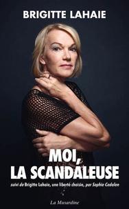 Moi, la scandaleuse - Suivi de Brigitte Lahaie, une liberté choisie.pdf