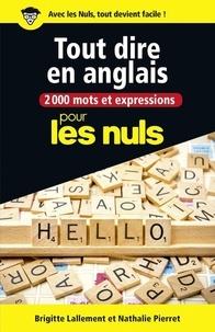 Brigitte Lallement et Nathalie Pierret - 2000 mots et expressions pour tout dire en anglais pour les nuls.