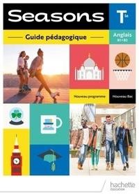 Brigitte Lallement - Anglais Tle B1>B2 Seasons - Guide pédagogique.