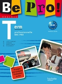 Brigitte Lallement et Nathalie Pierret - Be Pro ! Terminale Professionnelle Anglais Bac Pro - B1 B2.