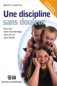 Brigitte Langevin - Une discipline sans douleur - Dire non sans marchandage, sans cris et sans fessée.
