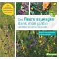 Brigitte Lapouge-Déjean et Serge Lapouge - Des fleurs sauvages dans mon jardin - Les choisir, les cultiver, les associer.
