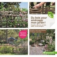 Du bois pour aménager mon jardin !- Pergolas, clôtures, portails, allées, carrés potagers... - Brigitte Lapouge-Déjean |
