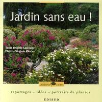 Brigitte Lapouge-Déjean - Jardin sans eau ! - Reportages, idées, portraits de plantes.