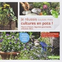 Brigitte Lapouge-Déjean et Serge Lapouge - Je réussis toutes mes cultures en pots !.