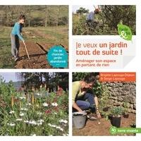 Brigitte Lapouge-Déjean et Serge Lapouge - Je veux un jardin tout de suite ! - Aménager son espace en partant de presque rien.