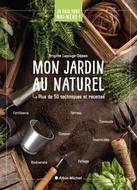 Brigitte Lapouge-Déjean - Mon jardin au naturel - Plus de 50 techniques et recettes.