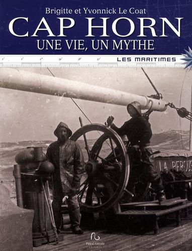 Brigitte Le Coat et Yvonnick Le Coat - Cap Horn - Une vie, un mythe.
