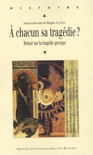 Brigitte Le Guen - A chacun sa tragédie ? - Retour sur la tragédie grecque.