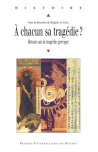 Brigitte Le Guen - A chacun sa tragédie? - Retour sur la tragédie grecque.