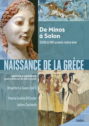 Brigitte Le Guen et Maria Cecilia D'Ercole - Naissance de la Grèce - De Minos à Solon, 3200 à 510 avant notre ère.